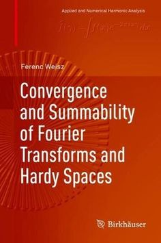 Convergence and Summability of Fourier Transforms and Hardy Spaces (Applied and Numerical Harmonic Analysis) free ebook