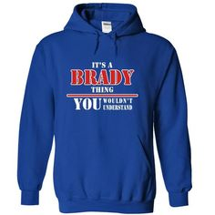 Its a BRADY Thing, You Wouldnt Understand! - #gift amor #gift girl. WANT THIS => https://www.sunfrog.com/Names/Its-a-BRADY-Thing-You-Wouldnt-Understand-qsqraivles-RoyalBlue-7856235-Hoodie.html?68278