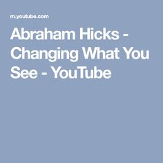 Abraham Hicks - Changing What You See - YouTube