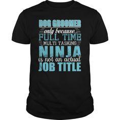Dog Groomer Only Because Full Time Multi Tasking NINJA Is Not An Actual Job Title T-Shirts, Hoodies. BUY IT NOW ==► https://www.sunfrog.com/LifeStyle/Dog-Groomer-Ninja-Tshirt-Black-Guys.html?id=41382