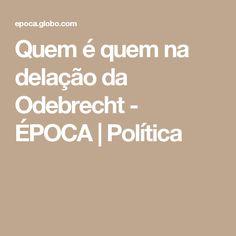 Quem é quem na delação da Odebrecht - ÉPOCA | Política