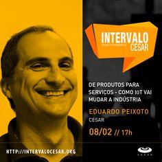 Press releases | Intervalo CESAR - De Produtos para Serviços:: como IoT vai mudar a Indústria | CESAR