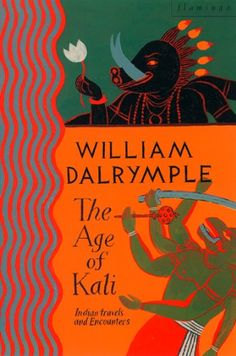 The Age of Kali: Travels and Encounters in India (Text Only) by [Dalrymple, William]