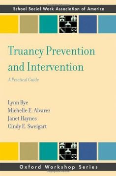 Truancy Prevention and Intervention: A Practical Guide (Oxford Workshop Series: School Social Work Association of America) by Lynn Bye. $17.60. Publisher: Oxford University Press, USA; 1 edition (May 7, 2010). 152 pages