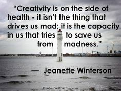Creativity Is On The Side of Health.by Jeanette Winterson Words Quotes, Me Quotes, Funny Quotes, Jeanette Winterson, Feeling Broken, Creativity Quotes, Start Writing, Great Quotes, Inspire Me