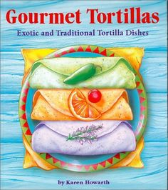 Gourmet Tortillas Exotic and Traditional Tortilla Dishes ** To view further for this item, visit the image link.
