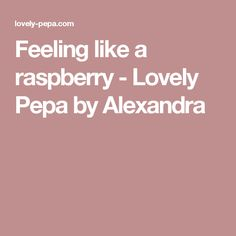 Feeling like a raspberry - Lovely Pepa by Alexandra