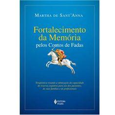 Livro - Fortalecimento da Memória Pelos Contos de Fadas - Martha de Sant'Anna