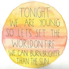 Let's set the world on fire IM TOTALLY IN LOVE WITH THIS SONG!!!!!
