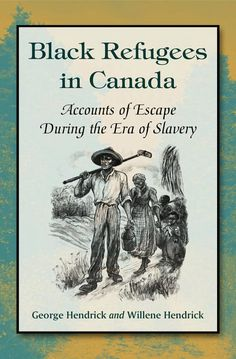 Black Refugees in Canada: Accounts of Escape During the Era of Slavery - George Hendrick, Willene Hendrick - Google Books