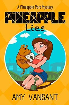 Pineapple Lies: Pineapple Port Romantic Comedy / Mystery: Book One (Pineapple Port Mysteries 1) by Amy Vansant, http://www.amazon.com/dp/B00VV773I8/ref=cm_sw_r_pi_dp_ojLvvb1G1CZR1