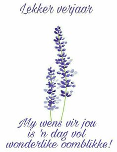 Cute Birthday Wishes, Birthday Wishes Messages, Birthday Greetings, Birthday Cards, Happy Birthday, Afrikaans Quotes, Message Of Hope, Good Morning Wishes, Special Day