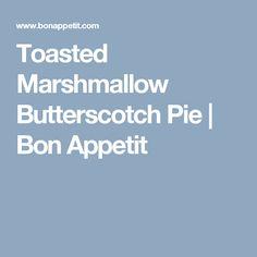 Toasted Marshmallow Butterscotch Pie   Bon Appetit