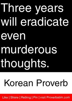 Three years will eradicate even murderous thoughts. - Korean Proverb #proverbs #quotes