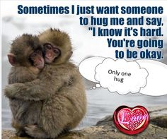 Some times I just want a hug