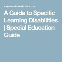 A Guide to Specific Learning Disabilities   Special Education Guide