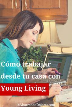 Oportunidad para trabajar desde tu casa. Entérate cómo empezar a trabajar con Young Living.