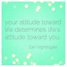 Your attitude towards life determines life's attitude towards you. #Fitfluential #Quote from YourTrainerPaige.com