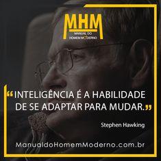 Inteligência é a habilidade de se adaptar para mudar - Stephen Hawking