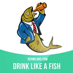 """Drink like a fish"" means ""to drink too much alcohol"". Example: Jenny had two bottles of wine with her meal - that girl drinks like a fish! English Articles, English Tips, English Fun, English Idioms, English Phrases, English Study, English Lessons, English Vocabulary, English Grammar"