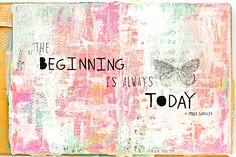 The Beginning Is Always Today   Mixed Media Art Journal   Documented Life Project Week 2