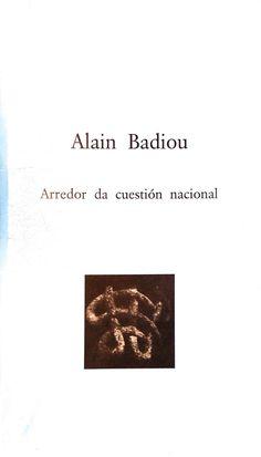 Arredor da cuestión nacional / Alain Badiou ; [traducción de, E. Araúxo e L. Martul]