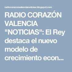 """RADIO CORAZÓN VALENCIA  """"NOTICIAS"""": El Rey destaca el nuevo modelo de crecimiento econ..."""