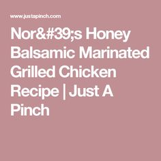 Nor's Honey Balsamic Marinated Grilled Chicken Recipe | Just A Pinch