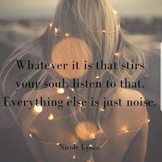 Whatever stirs your Soul.Listen to that🌈The motivational quotes for women will help to light a fire that will burn brightly for years to come. Great Quotes, Quotes To Live By, Me Quotes, Motivational Quotes, Inspirational Quotes, Free Soul Quotes, Free Spirit Quotes, People Quotes, Lyric Quotes