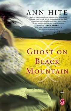 Ghost on Black Mountain by Ann Hite Extremely good read filled with ghosts and dark deeds and mountain lore.