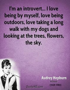 Audrey Hepburn Quotes - I'm an introvert. I love being by myself, love being outdoors, love taking a long walk with my. Introvert Quotes, Introvert Problems, Infp Quotes, Poetry Quotes, Mbti, Audrey Hepburn Quotes, Infj Personality, Describe Me, I Can Relate
