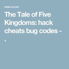 The Tale of Five Kingdoms: hack cheats bug codes - .