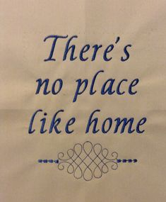 There really is no place like home!   Machine embroidery for the home.