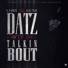 Cory Gunz – Datz WTF I'm Talkin Bout (#mixtapes)