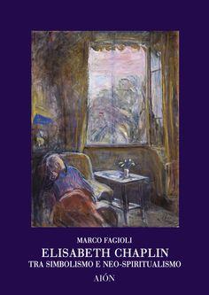 Marco Fagioli ELISABETH CHAPLIN TRA SIMBOLISMO E NEO-SPIRITUALISMO. size 17x24 cm - pages: 96 - 51 col. and b/w images ISBN 88-88149-02-3