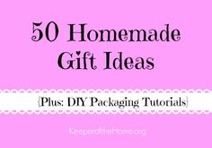 50 Homemade Gift Ideas {and DIY Packaging tutorials} - Keeper of the Home