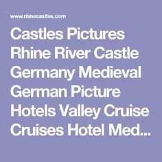 Castles Pictures Rhine River Castle Germany Medieval German Picture Hotels Valley  Cruise Cruises Hotel Medival map Neuschwanstein Middle ages Black Forest Famous Frankfurt  Romantic old Rhein Rooms European Information Houses Mosel Rivers Towers Fairy English  Heidelberg Tourism maps Europe Knight Knights meal boat tour road age Towns Cologne Koln  new Schloss
