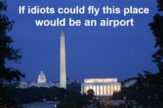 If idiots could fly.....