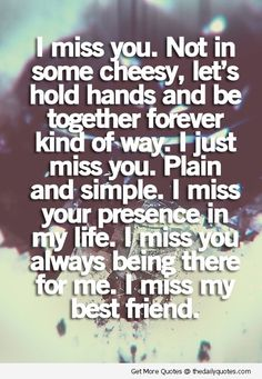 Some of the best Missing You Quotes ever written or spoken. Everyone knows at least one of our Missing You Quotes. My Best Friend Quotes, Miss My Best Friend, I Miss You Quotes, Missing You Quotes, Quotes To Live By, Breakup Quotes For Guys, Quotes About New Friends, Missing Friendship Quotes, Quotes For Ex Boyfriend