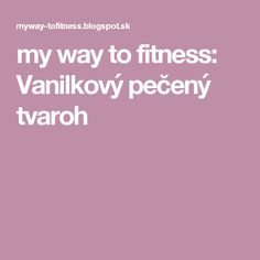 my way to fitness: Vanilkový pečený tvaroh