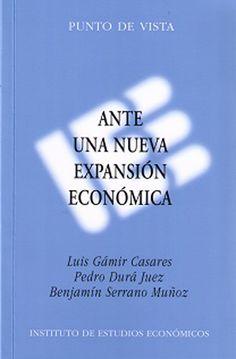 Ante una nueva expansión económica / Luis Gámir Casares, Pedro Durá Juez, Benjamín Serrano Muñoz. Instituto de Estudios Económicos, D.L. 2015