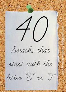 40 snacks that start with the letters E or F. Preschool snack time, letter of the week!