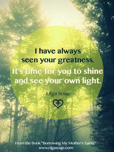 I have always seen your greatness... - OLGA SOAJE http://www.olgasoaje.com/blog/ #TwelveHouses
