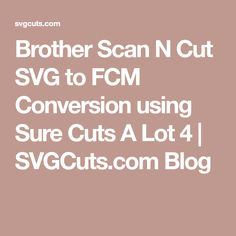 Brother Scan N Cut SVG to FCM Conversion using Sure Cuts A Lot 4 | SVGCuts.com Blog