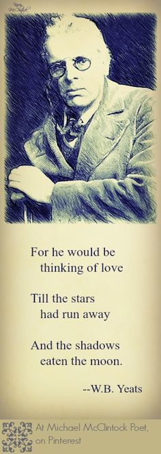 """W. B. Yeats quote: """"For he would be thinking of love..."""" with artwork by Karen McClintock."""