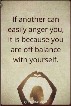 Exactly. It's all about self control. Sometimes we don't realize how off balance we really can get. #mature #angerfree