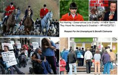 Fox Hunting - the UK Conservatives love cruelty - A NEW Sport - They Hound the Unemployed and Disabled -- FASCISTIC  -- News update - Department for Work and Pensions DWP harassment of Benefit Claimants continues : http://t.co/Mm1Fy5JVDP  Further info ..... https://www.gov.uk/dwp-visit  Sign our Petition  http://t.co/bHg7eM2pZS   MORE info: https://t.co/A5GQwQwJUh
