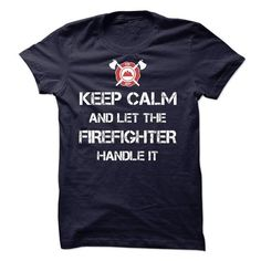 Keep calm and let the FIREFIGHTER handle it!!! - #tshirt #cotton shirts. ORDER HERE => https://www.sunfrog.com/LifeStyle/Keep-calm-and-let-the-FIREFIGHTER-handle-it.html?id=60505