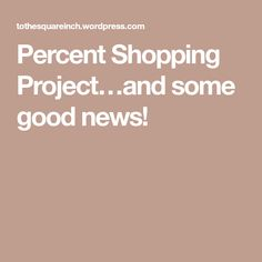 Percent Shopping Project…and some good news!