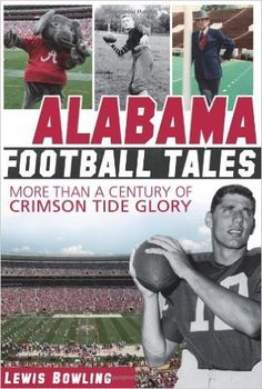 ALABAMA FOOTBALL TALES  More than a Century of Crimson Tide Glory